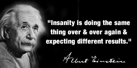 Image result for insanity is doing the same thing quote